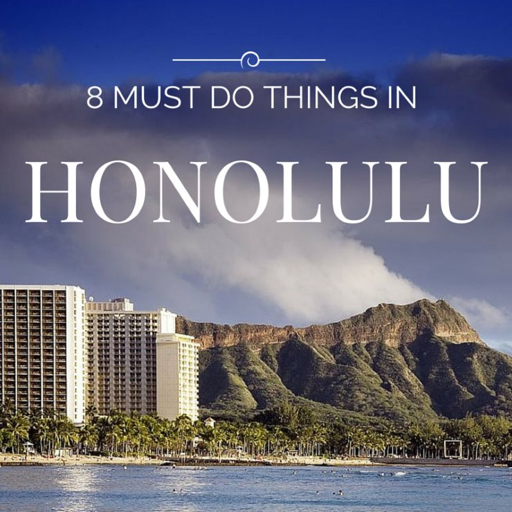 8 Must Do Things While Visiting Honolulu
