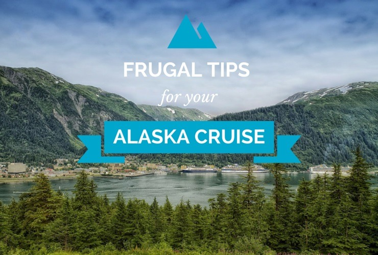 Frugal Tips For Alaskan Cruisers Cruise Port Advisor