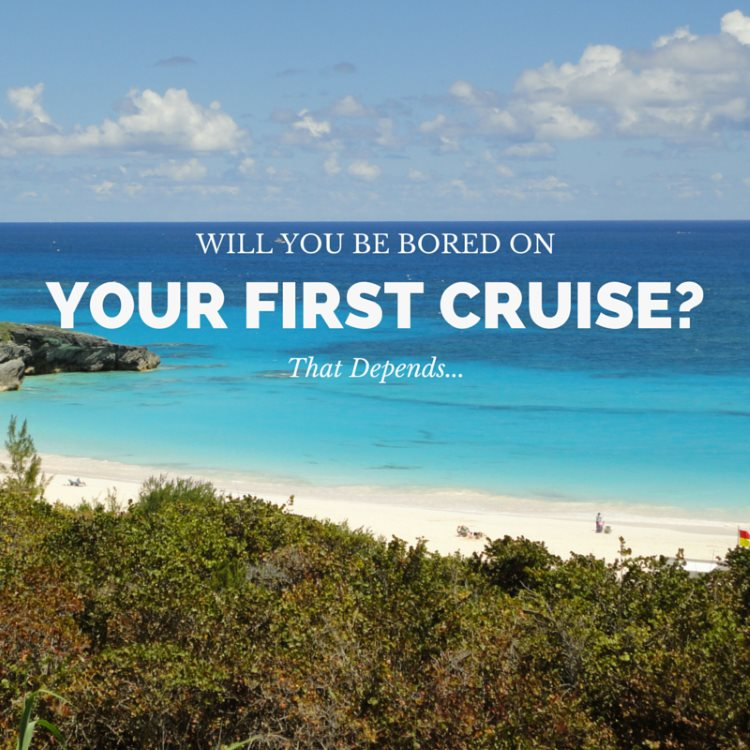 Will You Be Bored On Your First Cruise That Depends