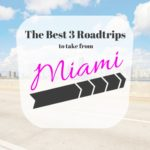 The Best Three Road Trips to Take from Miami
