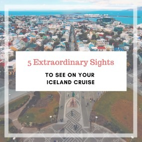 5 Extraordinary Sights To See On Your Iceland Cruise