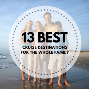 13 Best Cruise Destinations for the Whole Family