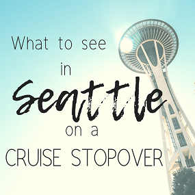 What to See in Seattle on a Cruise Stopover