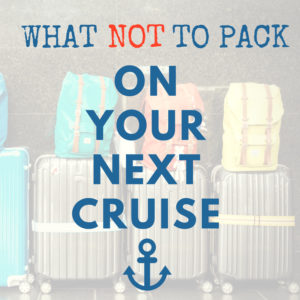 What NOT to Pack on Your Next Cruise