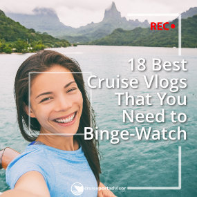 18 Best Cruise Vlogs That You Need To Binge-Watch